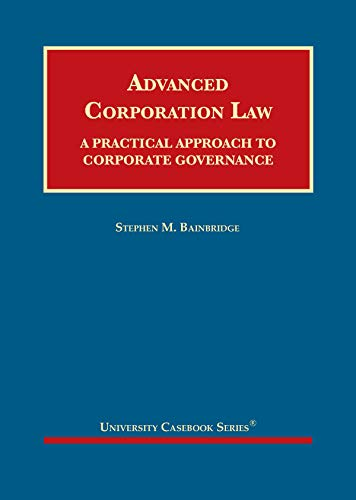 Compare Textbook Prices for Advanced Corporation Law: A Practical Approach to Corporate Governance University Casebook Series 1 Edition ISBN 9781683286226 by Bainbridge, Stephen