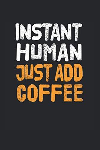 Instant Human Just Add Coffee   Kaffee Essen Tagebuch: Essenstagebuch Notizbuch A5 120 Seiten liniert