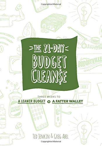 The 21-Day Budget Cleanse: Three Weeks to a Leaner Budget & a Fatter Wallet