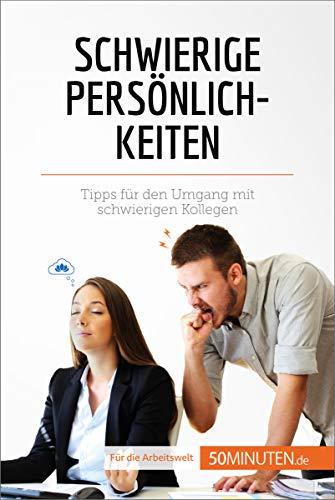 Schwierige Persönlichkeiten: Tipps für den Umgang mit schwierigen Kollegen (Coaching)