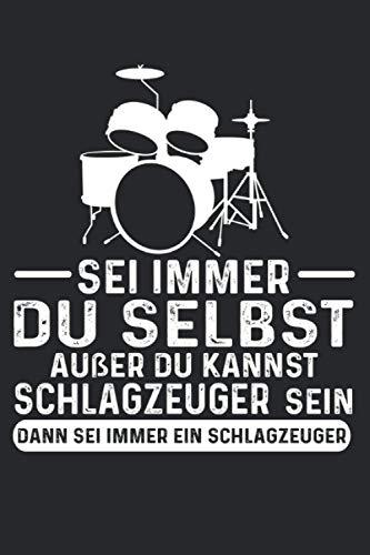 Sei immer du selbst außer du kannst Schlagzeuger sein dann sei immer ein Schlagzeuger: Schlagzeug & Schlagzeuger Notizbuch 6' x 9' Musiker Geschenk für Drummer & Musikinstrumente