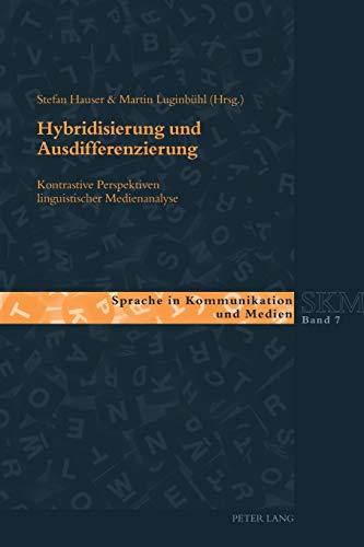 Hybridisierung und Ausdifferenzierung: Kontrastive Perspektiven linguistischer Medienanalyse (Sprache in Kommunikation und Medien, Band 7)