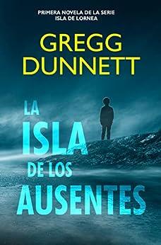 La Isla de los Ausentes (Isla de Lornea nº 1) (Spanish Edition) by [Gregg Dunnett, M.L. Chacon]