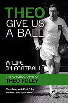 Theo Give Us a Ball: A Life in Football by [Theo Foley, Paul Foley]