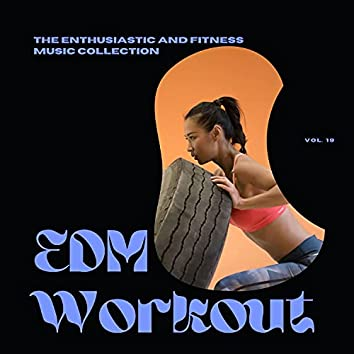 EDM Workout - The Enthusiastic And Fitness Music Collection, Vol 19