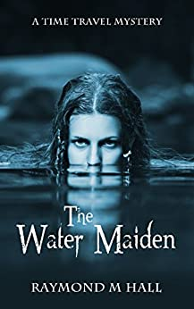 The Water Maiden: Time travel adventure by [Raymond M Hall]