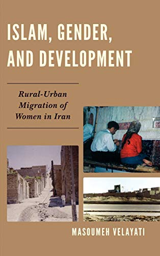 Islam, Gender, and Development: Rural-Urban Migration of Women in Iran