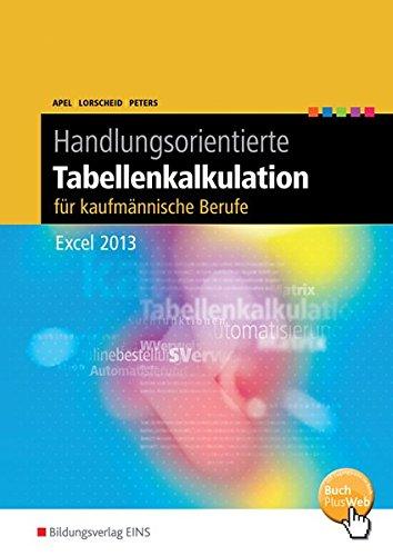 Handlungsorientierte Tabellenkalkulation für kaufmännische Berufe: Excel 2013: Schülerband (Handlungsorientierte Tabellenkalkulation: Excel 2003)