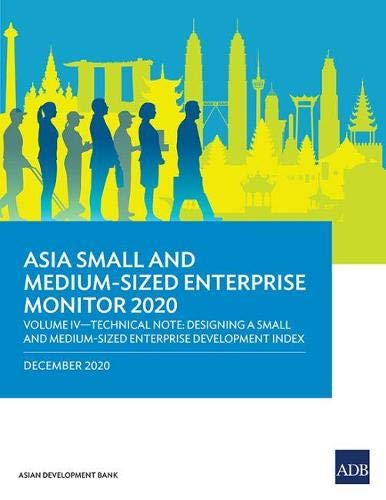 Asia Small and Medium-Sized Enterprise Monitor 2020 - Volume IV: Technical Note - Designing a Small and Medium-Sized Enterprise Development Index