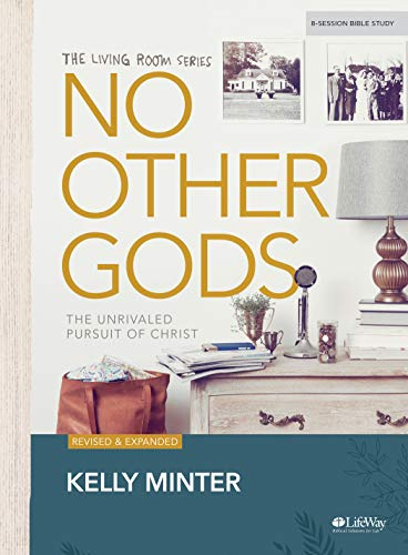 No Other Gods - Revised & Updated - Bible Study Book: The Unrivaled Pursuit of Christ (The Living Room Series)