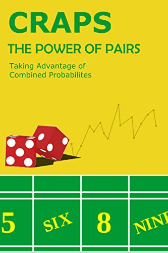 Craps Book: The Best Gambling Guide to Beating Casino Craps - The Power of Pairs: Taking Advantage of Combined Probabilities on the Dice and Other Advanced Craps Strategies