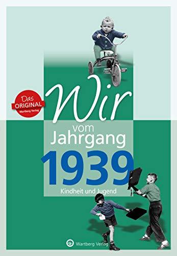 Wir vom Jahrgang 1939 - Kindheit und Jugend (Jahrgangsbände/Geburtstag)