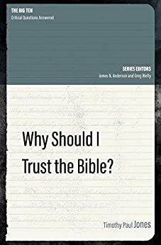 Why Should I Trust the Bible? (The Big Ten) by [Timothy Paul Jones]