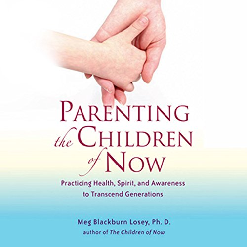 Parenting the Children of Now audiobook cover art