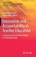 Innovation and Accountability in Teacher Education: Setting Directions for New Cultures in Teacher Education (Teacher Education, Learning Innovation and Accountability)