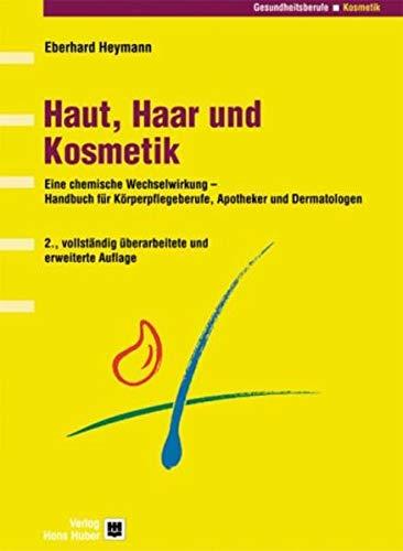 Haut, Haar und Kosmetik: Eine chemische Wechselwirkung - Handbuch für Körperpflegeberufe, Apotheker und Dermatologen