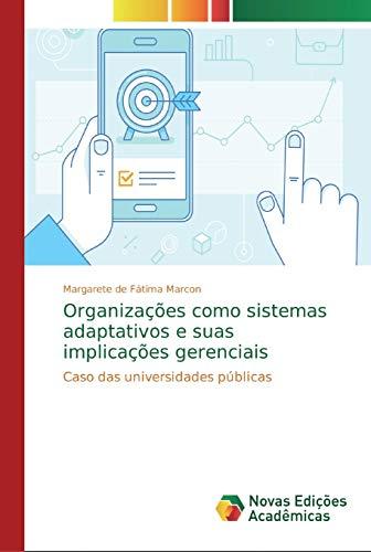 Organizações como sistemas adaptativos e suas implicações gerenciais: Caso das universidades públicas