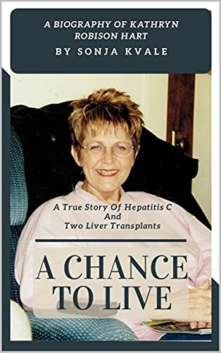 A Chance To Live: A True Story Of Hepatitis C And Two Liver Transplants (English Edition)
