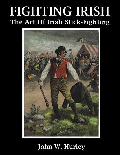 Fighting Irish: The Art Of Irish Stick-Fighting (Shillelagh) (Volume 3)