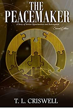 The Peacemaker: A story of stolen opportunities and Redemption by [T.L. Criswell]