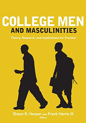 College Men and Masculinities: Theory, Research, and Implications for Practice