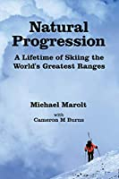Natural Progression: A Lifetime of Skiing the World's Greatest Ranges