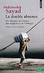 La Double Absence. Des illusions de l'émigré aux souffrances de l'immigré d'Abdelmalek Sayad