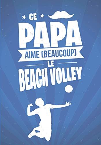Ce Papa aime beaucoup le BEACH VOLLEY: cadeau original et personnalisé, cahier parfait pour prise de notes, croquis, organiser, planifier