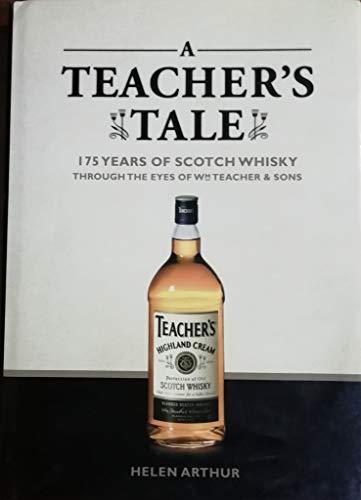 A Teacher's Tale: 175 Years of Scotch Whisky Through the Eyes W.M. Teacher & Sons