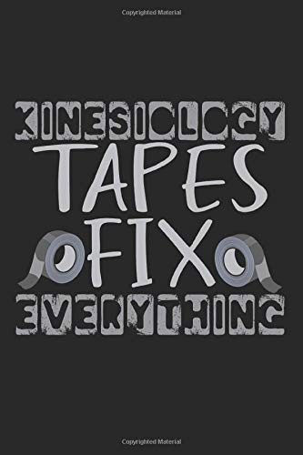 Kinesiology Tapes Fix Everything: A5 Notizbuch, 120 Seiten liniert, Physiotherapeut Physiotherapie Therapeut Therapie Kinesiologie Tape