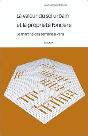 VALEUR DU SOL URBAIN ET LA PROPRIETE FONCIERE (LA) LE MARCHE DES TERRAINS A PARI (FONDS ANNEES 70)