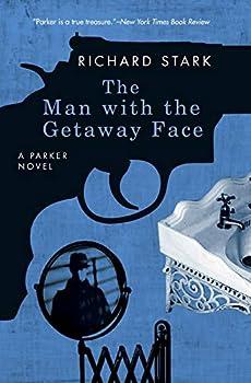 The Man with the Getaway Face  A Parker Novel  Parker Novels