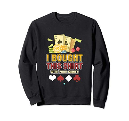 I Bought This S... With Your Money - Poker Gift Idea Sudadera