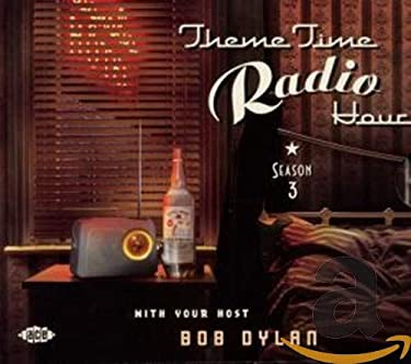 Theme Time Radio Hour: Season 3 with your Host Bob Dylan
