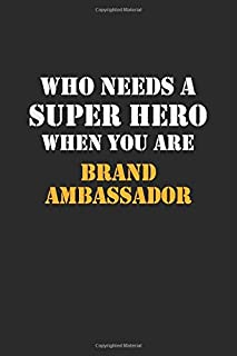 Who Needs  A Super Hero When You Are  Brand Ambassador: Career Notebook 6X9 120 pages Writing Journal