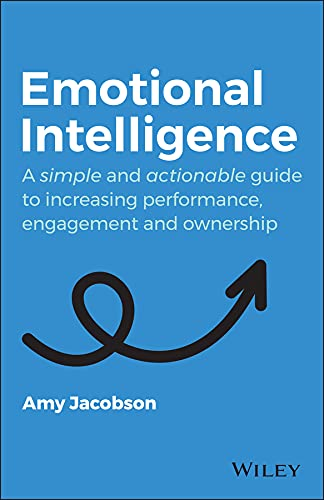 Emotional Intelligence: A Simple and Actionable Guide to Increasing Performance, Engagement and Ownership (English Edition)