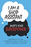 Shop Assistant : I am a Shop Assistant, What's Your Superpower ? Unique customized Journal Gift for Shop Assistant    Blue Journal , Thoughtful Cool ... Lined Blank Notebook for Shop Assistant