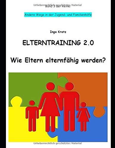 ELTERNTRAINING 2.0: Wie Eltern elternfähig werden? (Andere Wege in der Jugend- und Familienhilfe, Band 3)