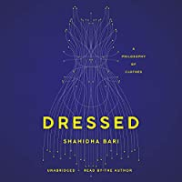 Dressed: A Philosophy of Clothes