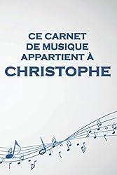Ce carnet de musique appartient à Christophe: Cahier de partitions: Papier manuscrit / 12 portées par page / idée cadeau