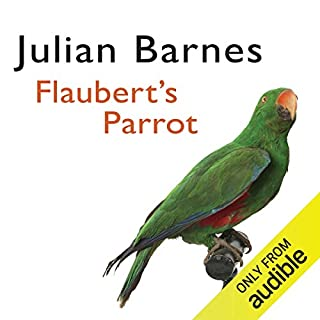 Flaubert's Parrot                   By:                                                                                                                                 Julian Barnes                               Narrated by:                                                                                                                                 Richard Morant                      Length: 7 hrs and 6 mins     35 ratings     Overall 4.0