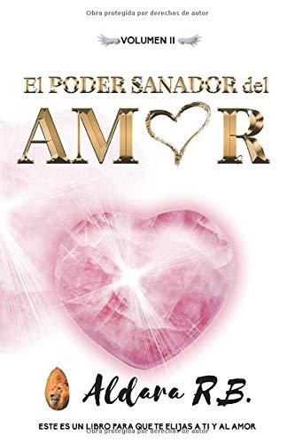 El Poder Sanador del Amor: Este es un libro para que te elijas a ti y al Amor. (El Poder de Ser VALIENTE)