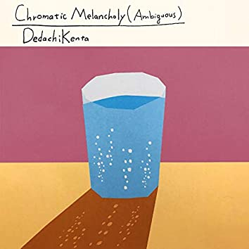 Chromatic Melancholy (Ambiguous)