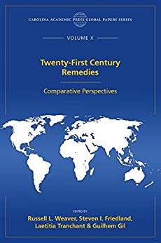 Twenty-First Century Remedies: Comparative Perspectives, The Global Papers Series, Volume X by [Russell L. Weaver, Steven I. Friedland, Laetitia Tranchant, Guilhem Gil]