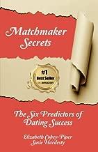 Matchmaker Secrets: The Six Predictors of Dating Success
