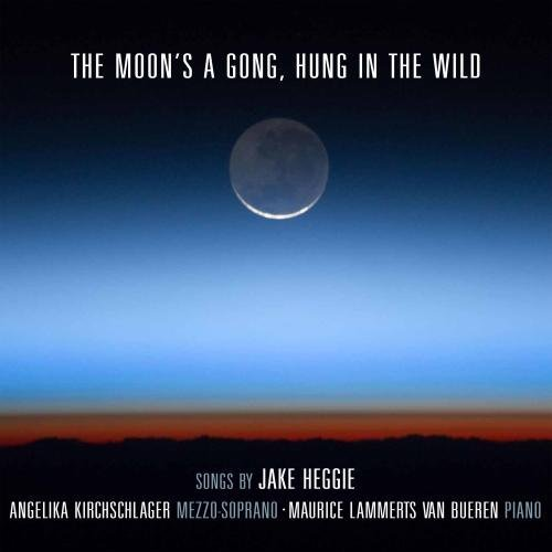 The Moon's a Gong, Hung in the Wild: Songs By Jake Heggie by Angelika Kirchschlager & Maurice Lammerts van Bueren