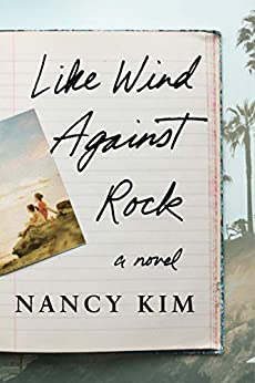 Like Wind Against Rock: A Novel by [Nancy Kim]