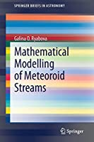 Mathematical Modelling of Meteoroid Streams (SpringerBriefs in Astronomy)