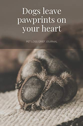 Dogs Leave Pawprints on your Heart: Pet Loss Grief Journal: Saying Goodbye to Your Beloved Dog is Very Difficult. Use this Journal for Dealing with the Loss of a Pet or Give as a Sympathy Gift. 🔥