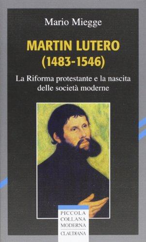 Martin Lutero (1483-1546). La Riforma protestante e la nascita delle società moderne